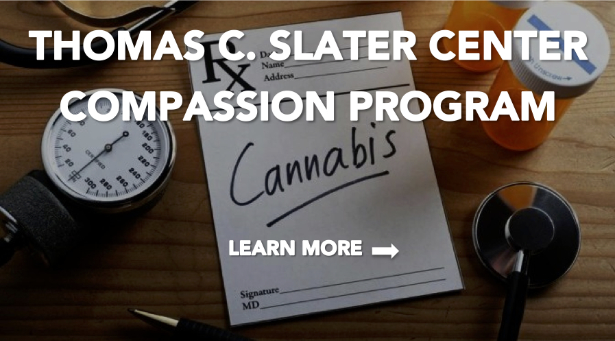 Thomas C  Slater Compassion Center | Providing the highest
